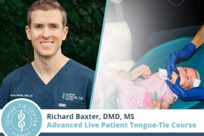 Advanced Live Patient Tongue-Tie Courses with Dr. Richard Baxter