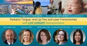 Pediatric Tongue- and Lip-Ties and Laser Frenectomies with LIVE SURGERY Demonstrations